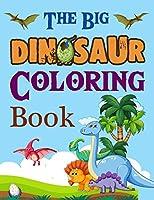 The Big Dinosaur Coloring Book: Dinosaur Coloring Book For Kids