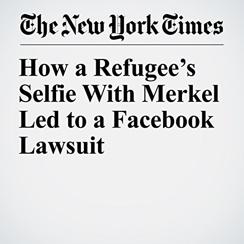 How a Refugee's Selfie With Merkel Led to a Facebook Lawsuit copertina