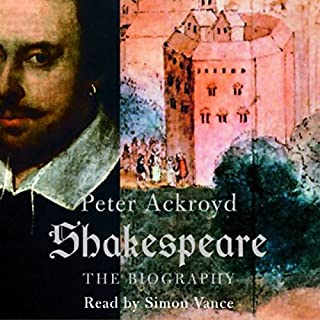 Shakespeare     The Biography              By:                                                                                                                                 Peter Ackroyd                               Narrated by:                                                                                                                                 Simon Vance                      Length: 19 hrs and 11 mins     212 ratings     Overall 4.3