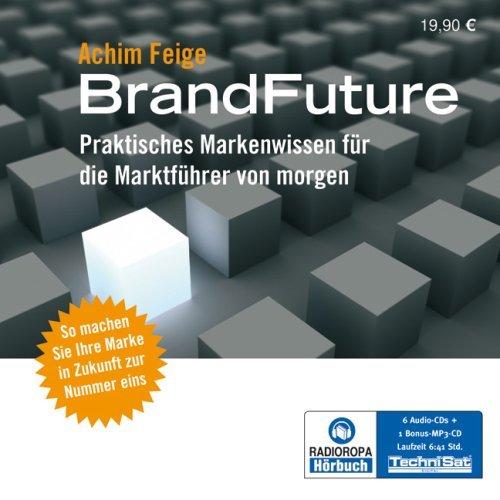 BrandFuture: Praktisches Markenwissen für die Marktführer von morgen (So machen Sie Ihre Marke zur Nummer 1) [6 Audio-CDs + 1 MP3-CD - 6:41 Std. / Audiobook]