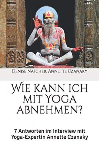 Wie kann ich mit Yoga abnehmen?: 7 Antworten im Interview mit Yoga-Expertin Annette Czanaky
