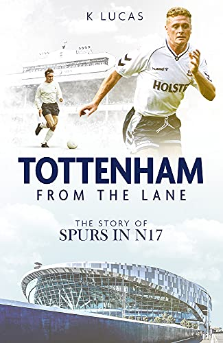 Tottenham, From the Lane: The Story of Spurs in N17