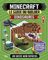 Minecraft - Le guide du builder - Dinosaures - Guide de jeux vidéo - Dès 8 ans de Ben Westwood