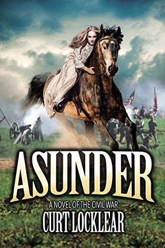 Asunder: A Novel of the Civil War by [Curt Locklear]