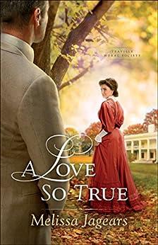 A Love So True (Teaville Moral Society Book #2) by [Melissa Jagears]
