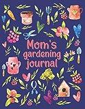 Mom's Gardening Journal: Gardener's Log Book, Garden Gift for Mom.