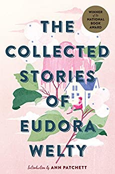 The Collected Stories of Eudora Welty by [Eudora Welty, Ann Patchett]
