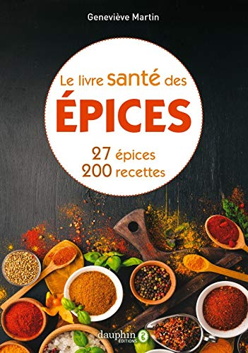 Le livre santé des épices: 27 epices & 200 recettes