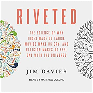 Riveted     The Science of Why Jokes Make Us Laugh, Movies Make Us Cry, and Religion Makes Us Feel One with the Universe              Written by:                                                                                                                                 Jim Davies                               Narrated by:                                                                                                                                 Matthew Josdal                      Length: 9 hrs and 15 mins     5 ratings     Overall 4.6