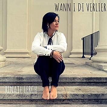 Wann I Di Verlier