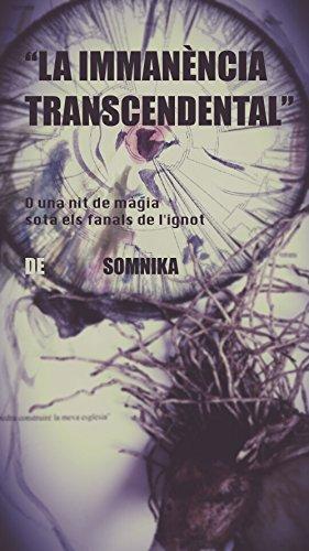 La Immanència Transcendental: o una nit de màgia sota els fanals de l'ignot (Catalan Edition)