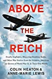 Image of Above the Reich: Deadly Dogfights, Blistering Bombing Raids, and Other War Stories from the Greatest American Air Heroes of World War II, in Their Own Words