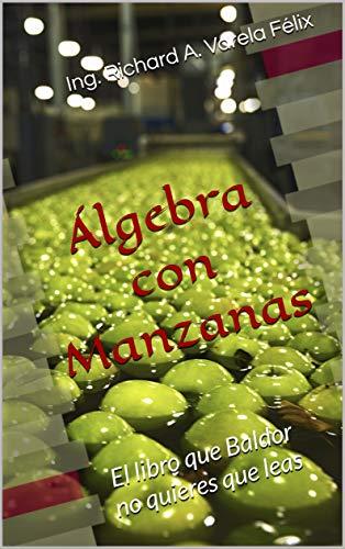 Álgebra con Manzanas: Las matemáticas de secundaria explicadas con manzanas (El libro...
