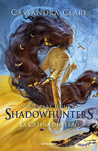 La catena di ferro. Shadowhunters. The last hours (Vol. 2)