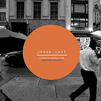 Urban Cafe (Lifestyle Music For Modern Seekers)