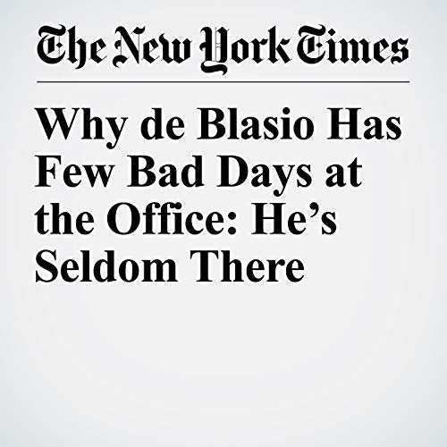 Why de Blasio Has Few Bad Days at the Office: He's Seldom There audiobook cover art