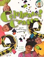 Celebrate! Crafts: Ideas for Christian Art Projects and Bulletin Boards 0570053692 Book Cover