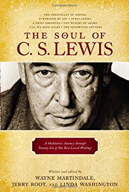 The Soul of C. S. Lewis: A Meditative Journey through Twenty-Six of His Best-Loved Writings
