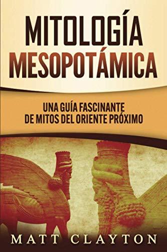 Mitología Mesopotámica: Una Guía Fascinante de Mitos del Oriente Próximo
