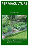 permaculture: The complete beginners manual and guide to permaculture