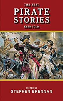 The Best Pirate Stories Ever Told (Best Stories Ever Told) by [Stephen Brennan]