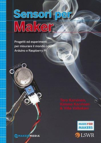 Sensori per Maker. Progetti ed esperimenti per misurare il mondo con Arduino e Raspberry Pi