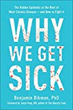 Why We Get Sick: The Hidden Epidemic at the Root of Most Chronic Disease#and How to Fight It