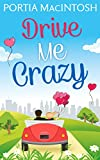 Drive Me Crazy: The perfect laugh out loud romantic comedy for summer!