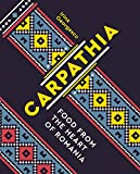 Carpathia: Food from the Heart of Romania (A Cookbook)