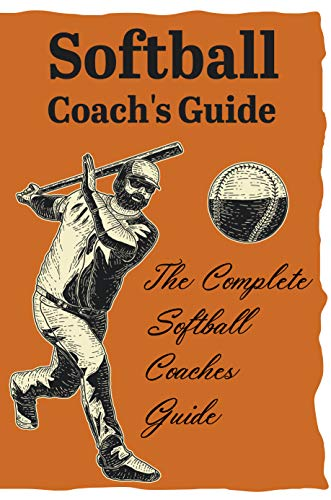 Softball Coach\'S Guide The Complete Softball Coaches Guide: Softball Practice Plans (English Edition)