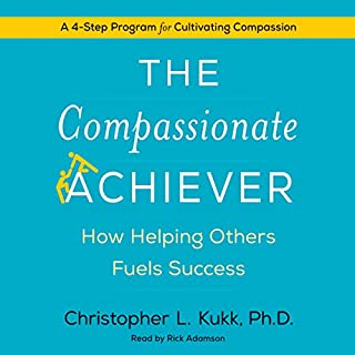 The Compassionate Achiever     How Helping Others Fuels Success              By:                                                                                                                                 Christopher L. Kukk                               Narrated by:                                                                                                                                 Rick Adamson                      Length: 8 hrs and 15 mins     16 ratings     Overall 4.7