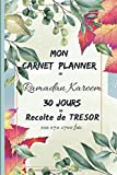 Mon Carnet Planner de Ramadan Kareem: 30 Jours de Recolte de 'TRESOR x10 x70 =700 fois': Plan...