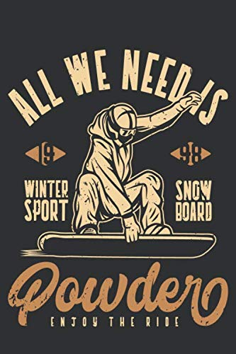 All We Need Is Powder - Enjoy the Ride: Snowboarding Log Book Journal Notebook Diary Gift Tracker for Snowboard Training for Men and Women