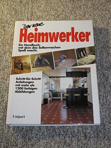 Der neue Heimwerker. Ein Handbuch, mit dem das Selbermachen Spaß macht