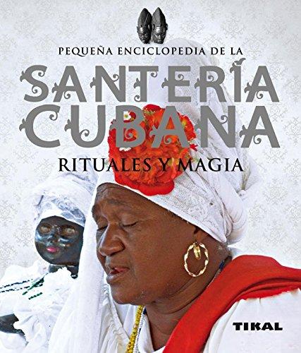 Santería cubana, rituales y magia (Pequeña Enciclopedia)