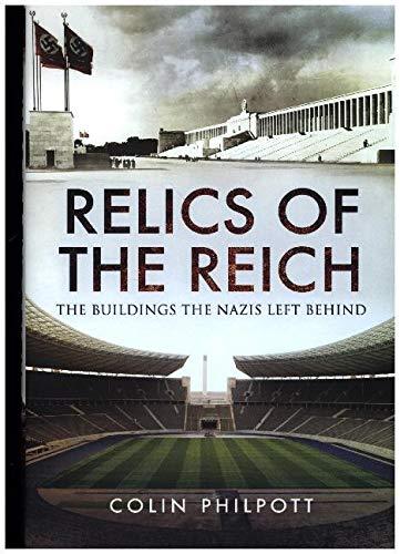 Philpott, C: Relics of the Reich: The Buildings the Nazis Le