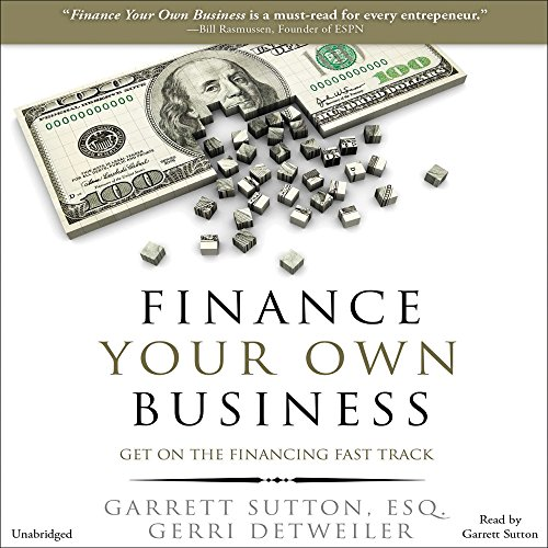 Finance Your Own Business     Get on the Financing Fast Track              By:                                                                                                                                 Garrett Sutton Esq.,                                                                                        Gerri Detweiler                               Narrated by:                                                                                                                                 Garrett Sutton Esq.                      Length: 7 hrs and 9 mins     86 ratings     Overall 4.3