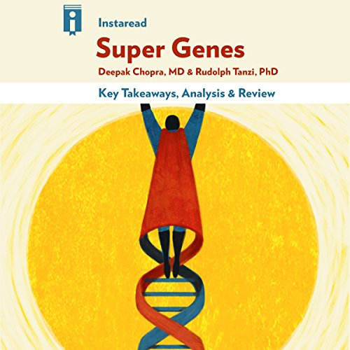 Key Takeaways & Analysis of Super Genes: Unlock the Astonishing Power of Your DNA for Optimum Health cover art