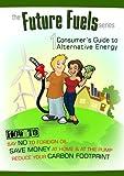 Future Fuels: Consumer's Guide to Alternative Energy