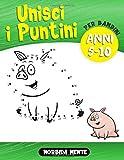 Unisci i Puntini per Bambini 5-10 anni: Crea e Colora splendidi Animali con il tuo Nuovo L...