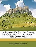 La Batalla De Bailén: Drama Histórico En Cinco Actos Y Seis Cuadros...