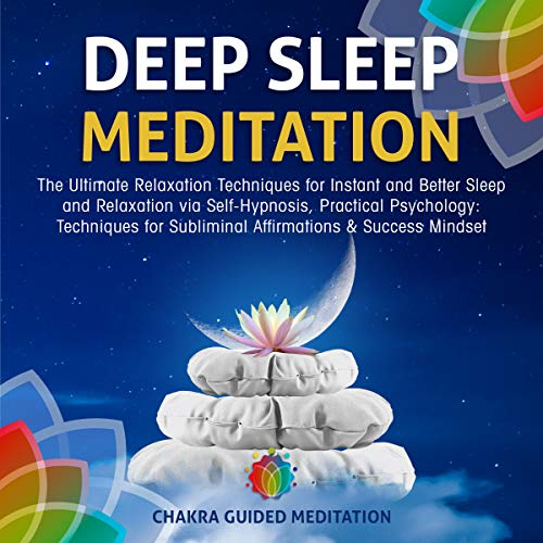 Deep Sleep Meditation: The Ultimate Relaxation Techniques for Instant and Better Sleep and Relaxation via Self-Hypnosis, Practical Psychology audiobook cover art