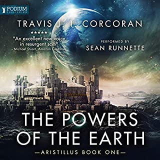 The Powers of the Earth     Aristillus, Book 1              By:                                                                                                                                 Travis J. I. Corcoran                               Narrated by:                                                                                                                                 Sean Runnette                      Length: 19 hrs     56 ratings     Overall 4.3