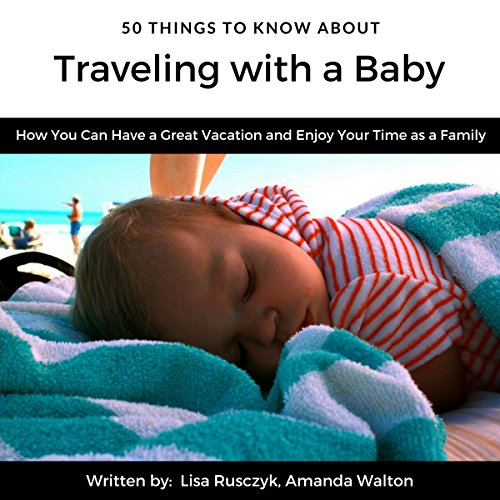 50 Things to Know About Traveling with a Baby audiobook cover art