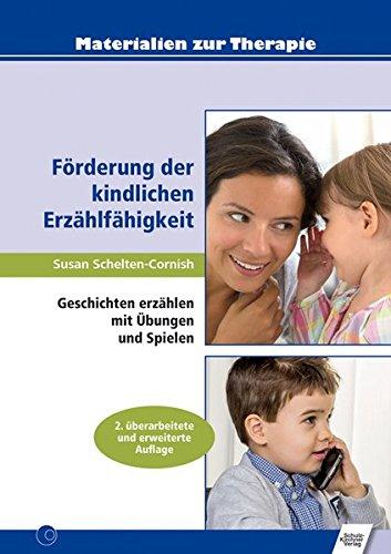 Förderung der kindlichen Erzählfähigkeit: Geschichten erzählen mit Übungen und Spielen (Materialien zur Therapie)