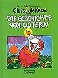 Chris, die Kerze und die Geschichte von Ostern - Werner Tiki Küstenmacher
