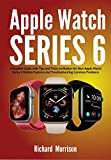 Apple Watch Series 6: A Detailed Guide with Tips and Tricks to Mastering the New Apple Watch Series 6 Hidden Features and Troubleshooting Common Problems (English Edition)