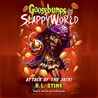 Attack of the Jack     Goosebumps Slappyworld, Book 2              By:                                                                                                                                 R.L. Stine                               Narrated by:                                                                                                                                 Joe Fria,                                                                                        Tarah Consoli                      Length: 3 hrs and 18 mins     25 ratings     Overall 4.6