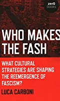 Who Makes the Fash: What Cultural Strategies Are Shaping the Re-emergence of Fascism?