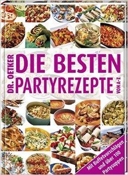 Die besten Partyrezepte von A - Z: Mit Buffetvorschlägen und über 100 Partysuppen (Kochen und Backen von A-Z) von Dr. Oetker ( 16. April 2007 )